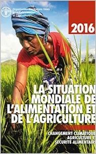 XXX - La situation mondiale de l'alimentation et de l'agriculture 2016 - Changement climatique, agriculture et sécurité alimentaire.