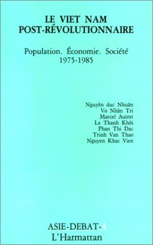 XXX - Le vietnam post-revolutionnaire - population, economie, societe, 1975-1985.