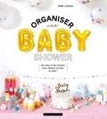 XXX - Organiser une baby shower - Des tutos et des recettes pour célébrer l'arrivée de bébé !.