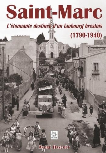 XXX - Saint-marc - l'etonnante destinee d'un faubourg brestois (1790-1940).