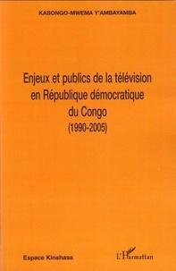 Y'Ambayamba Kasongo-Mwema - Enjeux et et publics de la télévision en République démocratique du Congo (1990-2005).