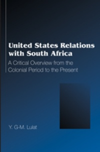 Y.g-m. Lulat - United States Relations with South Africa - A Critical Overview from the Colonial Period to the Present.