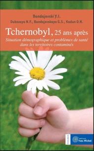Y-I Bandajevski et N-F Dubovaya - Tchernobyl, 25 ans après - Situation démographique et problèmes de santé dans les territoires contaminés.