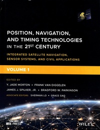 Y Jade Morton et Frank Van Diggelen - Position, Navigation, and Timing Technologies in the 21st Century - Integrated Satellite Navigation, Sensor Systems, and Civil Applications. Volume 1.