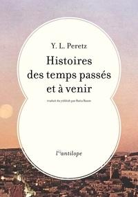 Y-L Peretz - Histoires des temps passés et à venir.