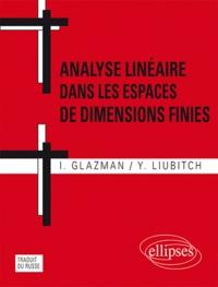 Y Liubitch et I Glazman - Analyse linéaire dans les espaces de dimensions finies - Manuel en problèmes.