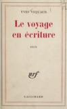 Y Vequaud - Le voyage en écriture.