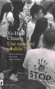 Ya-Han Chuang - Une minorité modèle ? - Chinois de France et racisme anti-Asiatiques.