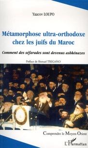 Yaacov Loupo - Métamorphose ultra-orthodoxe chez les juifs du Maroc - Comment les séfarades sont devenus achkénazes.
