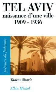 Yaacov Shavit - Tel Aviv, naissance d'une ville 1909-1936.