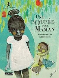 Yabouza Adrienne et Elodie Nouhen - Une poupée pour maman - Poupée Akua-ba.