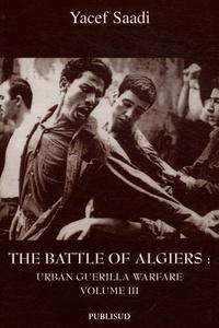 Yacef Saadi - The Battle of Algiers - Volume 3, Urban Guerilla Warfare.