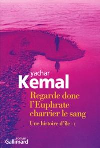Yachar Kemal - Une histoire d'île Tome 1 : Regarde donc l'Euphrate charrier le sang.