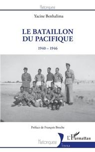 Yacine Benhalima - Le Bataillon du Pacifique - 1940-1946.