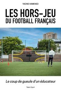 Yacine Hamened - Les hors-jeu du football français - Le coup de gueule d'un éducateur.