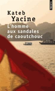 Yacine Kateb - L'homme aux sandales de caoutchouc.