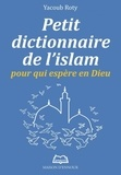 Yacoub Roty - Petit dictionnaire de l'islam - Pour qui espère en Dieu.