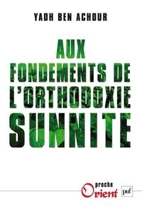 Yadh Ben Achour - Aux fondements de l'orthodoxie sunnite.