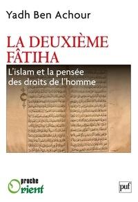 Yadh Ben Achour - La deuxième Fatiha - L'Islam et la pensée des droits de l'homme.
