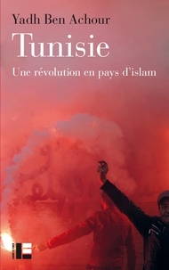 Yadh Ben Achour - Tunisie - Une révolution en pays d'islam.