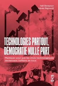 Yaël Benayoun et Irénée Régnauld - Technologies partout, démocratie nulle part - Plaidoyer pour que les choix technologiques deviennent l'affaire de tous.