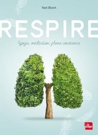 Respire- Yoga, méditation, pleine conscience - Yael Bloch |