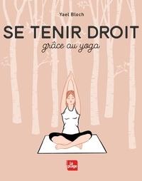 Téléchargez des livres gratuits pour iphone Se tenir droit  - Grâce au yoga MOBI iBook CHM 9782842217051