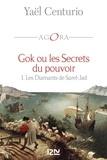 Yaël Centurio - Gok ou les secrets du pouvoir Tome 1 : Les diamants de Sarel-Jad.