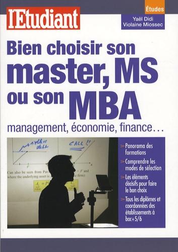Yaël Didi et Violaine Miossec - Bien choisir son master, MS ou son MBA - Management, économie, finance....