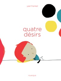 Yael Frankel - Quatre désirs.