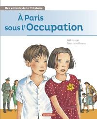 Yaël Hassan et Ginette Hoffmann - A Paris sous l'Occupation.