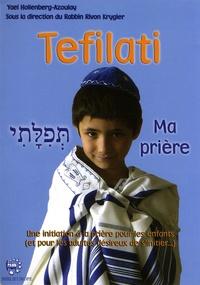 Yael Hollenberg-Azoulay - Tefilati. Ma prière - Une initiation à la prière pour les enfants (et pour les adultes désireux de s'initier...).
