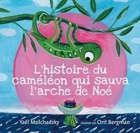Yaël Molchansky et Orit Bergman - L'histoire du caméléon qui sauva l'arche de Noé.