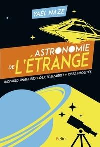 Yaël Nazé - Astronomie de l'étrange.