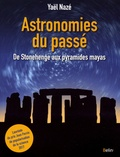 Yaël Nazé - Astronomies du passé - De Stonehenge aux pyramides mayas.