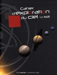 Yaël Nazé - Cahier d'exploration du ciel - Découvrir l'Univers.
