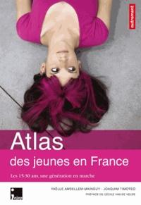 Yaëlle Amsellem-Mainguy et Joachim Timotéo - Atlas des jeunes en France - Les 15-30 ans, une génération en marche.