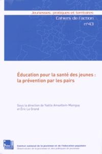 Yaëlle Amsellem-Mainguy et Eric Le Grand - Education pour la santé des jeunes : la prévention par les pairs.