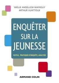 Yaëlle Amsellem-Mainguy et Arthur Vuattoux - Enquêter sur la jeunesse - Outils, pratiques d'enquête, analyses.