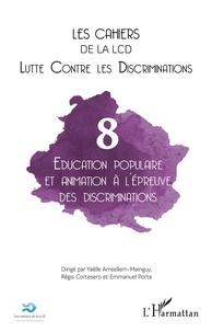 Yaëlle Amsellem-Mainguy et Régis Cortéséro - Les cahiers de la LCD N° 8 : Education populaire et animation à l'épreuve des discriminations.