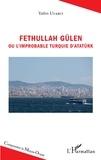 Yafes Uyarci - Fethullah Gülen ou l'improbable Turquie d'Atatürk.
