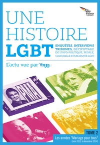 """Yagg - Une histoire LGBT, l'actu vue par Yagg - Tome 2, Les années """"mariage pour tous"""" (mai 2012 à décembre 2014)."""
