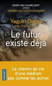 Yaguel Didier et Pierre Lunel - Le futur existe déjà.