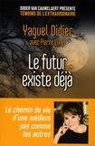 Yaguel Didier - Le futur existe déjà.