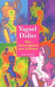 Mes conversations avec la Reine - Yaguel Didier |