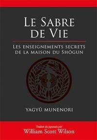 Yagyû Munenori - Le sabre de vie - Les enseignements secrets de la maison du Shôgun.