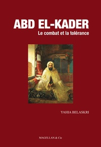 Yahia Belaskri - Abd el-Kader, le combat et la tolérance.