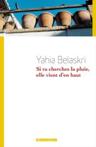 Yahia Belaskri - Si tu cherches la pluie, elle vient d'en haut.
