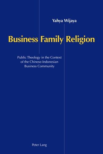 Yahya Wijaya - Business, Family and Religion - Public Theology in the Context of the Chinese-Indonesian Business Community.