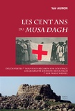 Yaïr Auron - Les cent ans du Musa Dagh - Découvertes et nouveaux regards sur l'ouvrage Les quarante jours du Musa Dagh et sur Franz Werfel.